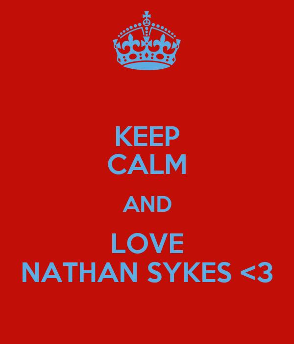 KEEP CALM AND LOVE NATHAN SYKES <3