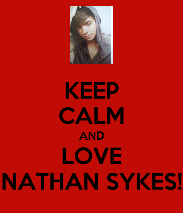 KEEP CALM AND LOVE NATHAN SYKES!