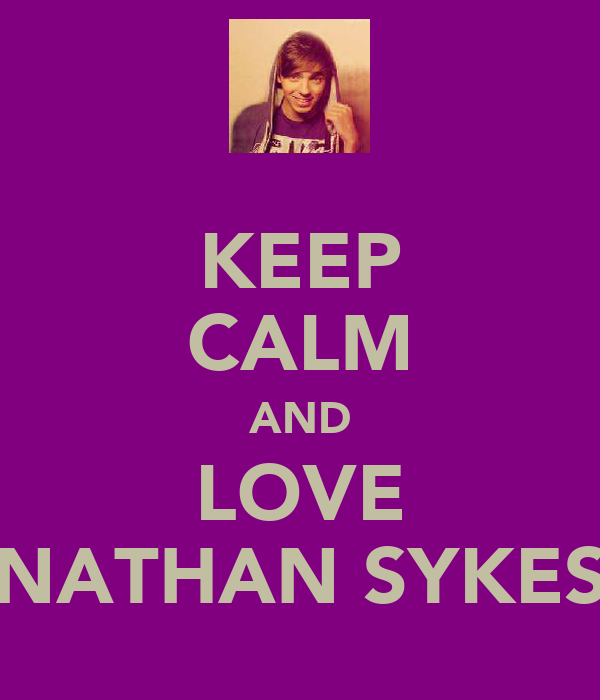 KEEP CALM AND LOVE NATHAN SYKES