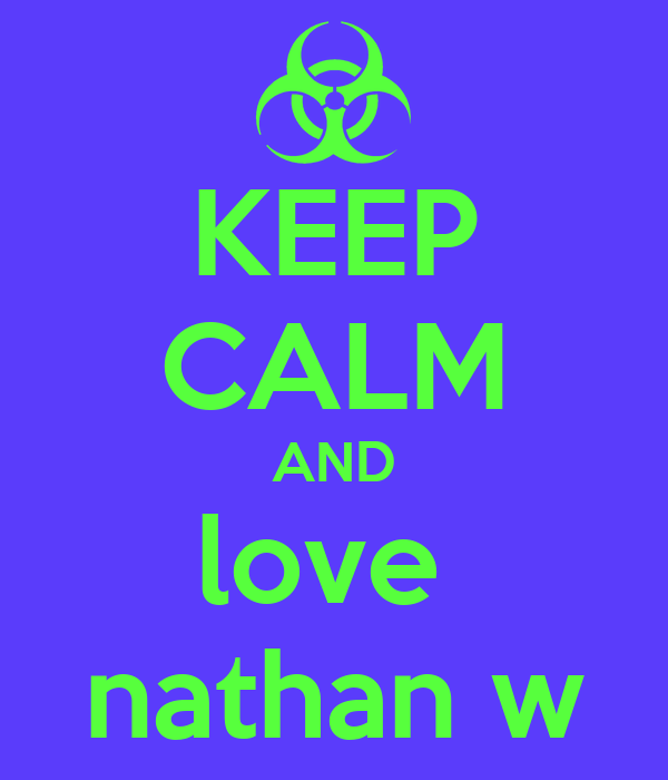 KEEP CALM AND love  nathan w