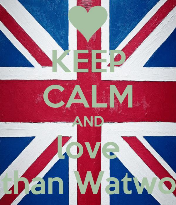 KEEP CALM AND love Nathan Watwood