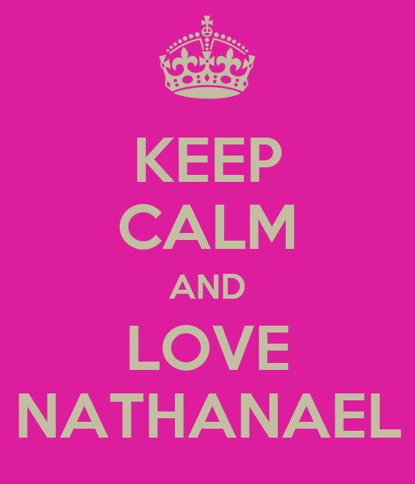 KEEP CALM AND LOVE NATHANAEL