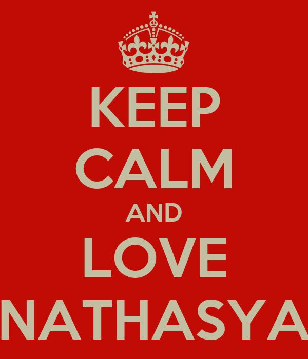 KEEP CALM AND LOVE NATHASYA