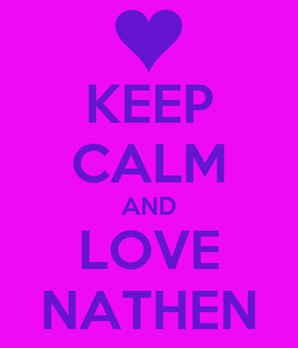 KEEP CALM AND LOVE NATHEN