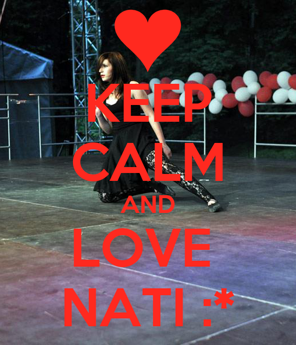 KEEP CALM AND LOVE  NATI :*