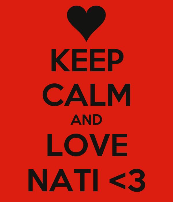KEEP CALM AND LOVE NATI <3