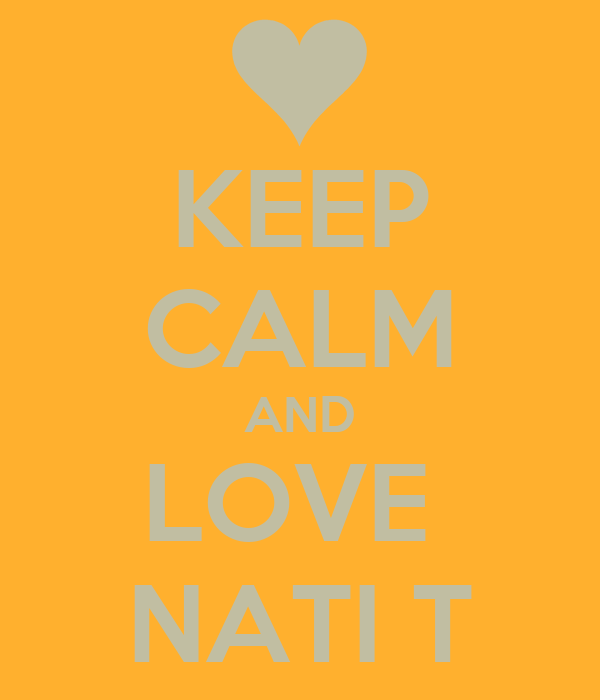 KEEP CALM AND LOVE  NATI T