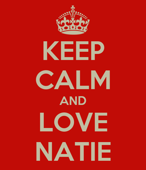 KEEP CALM AND LOVE NATIE