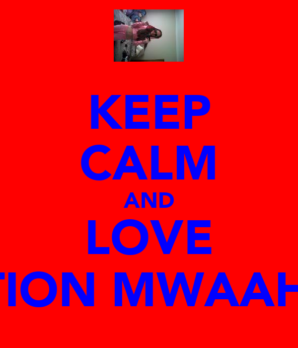 KEEP CALM AND LOVE NATION MWAAH!! x