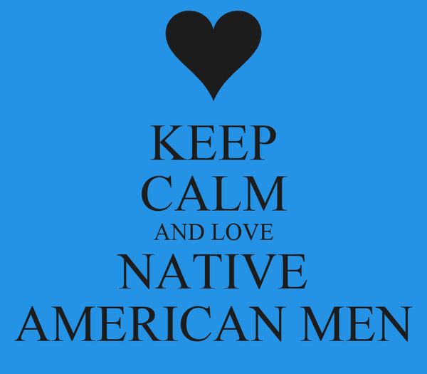 Native Love: KEEP CALM AND LOVE NATIVE AMERICAN MEN Poster