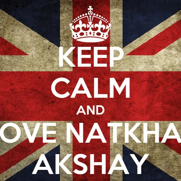 KEEP CALM AND LOVE NATKHAT AKSHAY