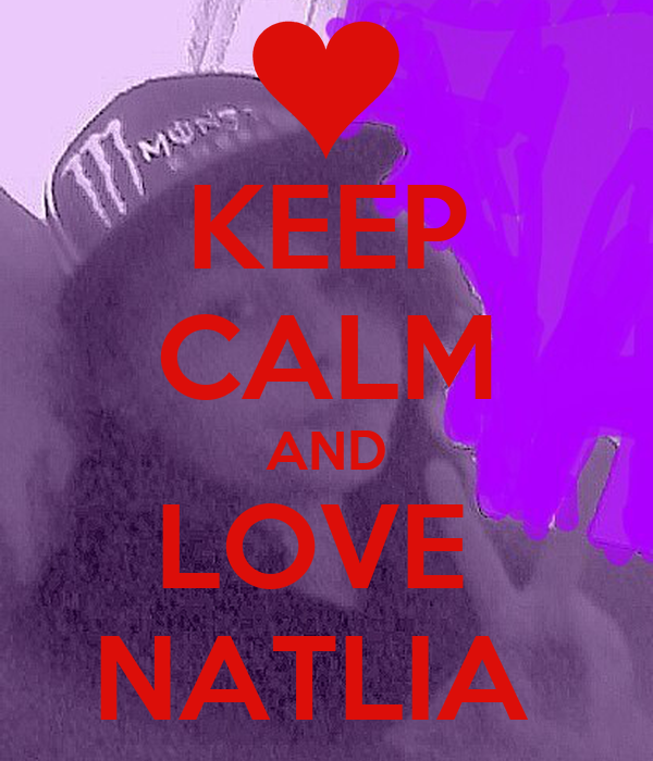 KEEP CALM AND LOVE  NATLIA