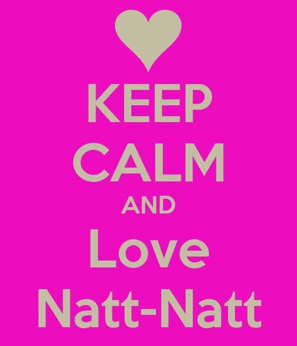 KEEP CALM AND Love Natt-Natt