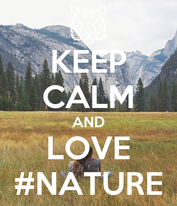 KEEP CALM AND LOVE #NATURE
