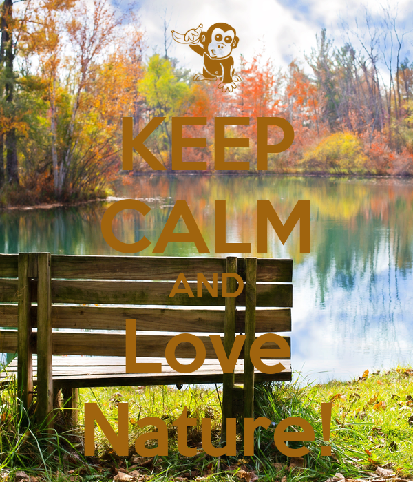 KEEP CALM AND Love Nature!