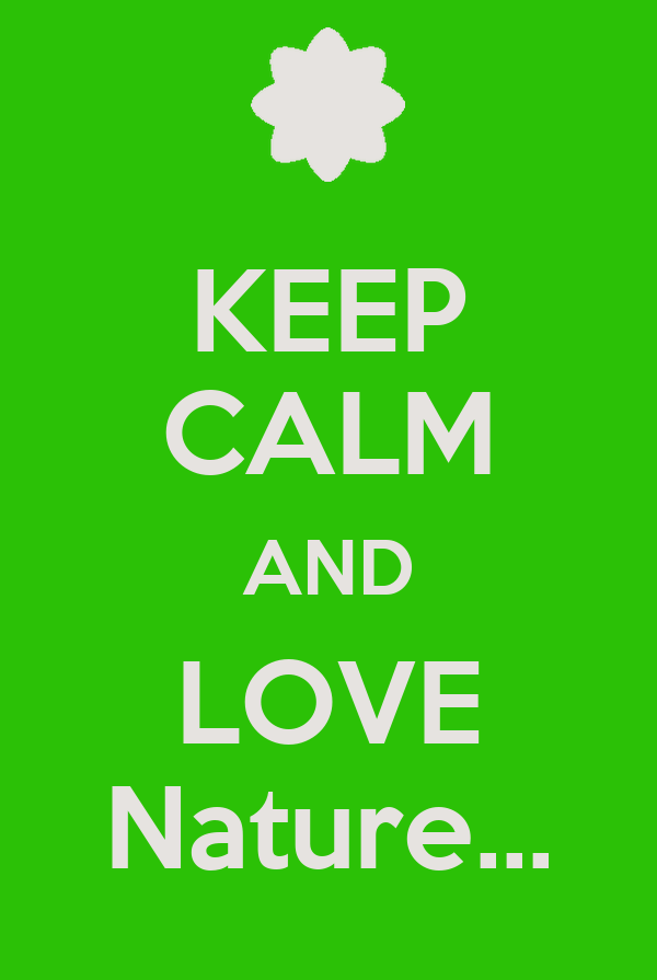 KEEP CALM AND LOVE Nature...