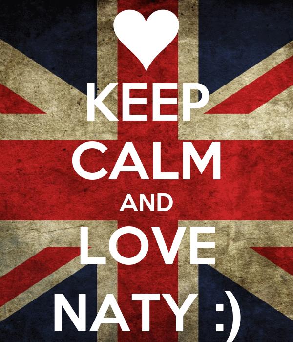 KEEP CALM AND LOVE NATY :)