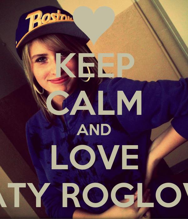 KEEP CALM AND LOVE NATY ROGLOVÁ