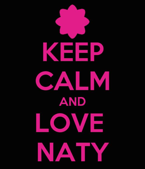 KEEP CALM AND LOVE  NATY