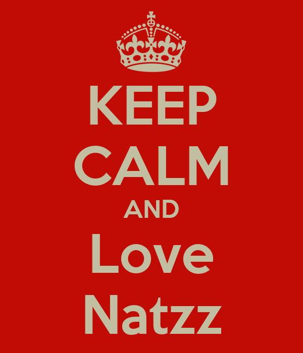 KEEP CALM AND Love Natzz