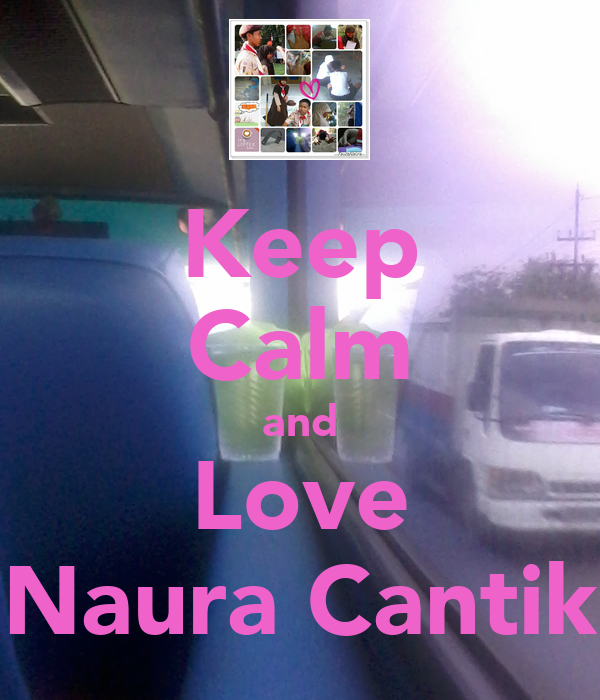 Keep Calm and Love Naura Cantik