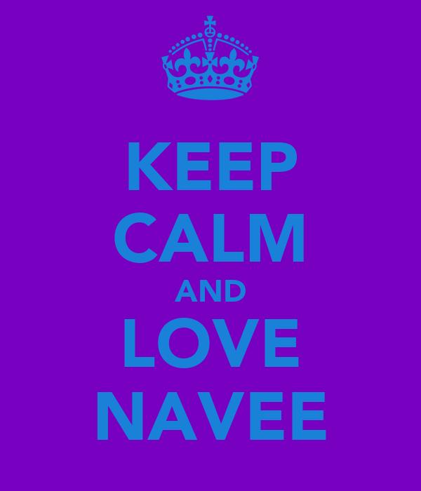 KEEP CALM AND LOVE NAVEE