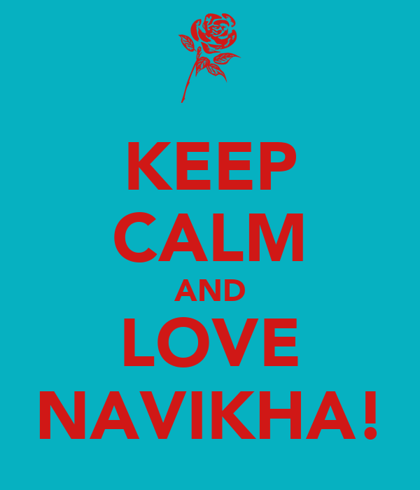 KEEP CALM AND LOVE NAVIKHA!