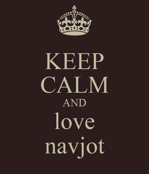 KEEP CALM AND love navjot