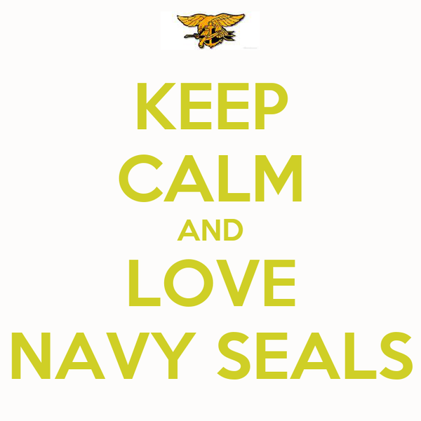 KEEP CALM AND LOVE NAVY SEALS