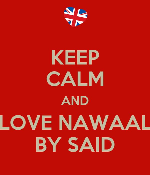 KEEP CALM AND LOVE NAWAAL BY SAID