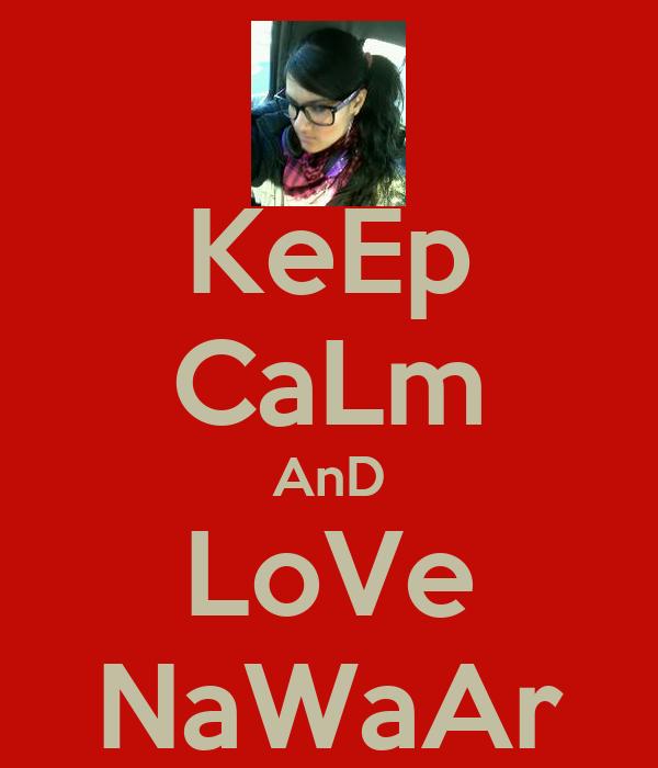 KeEp CaLm AnD LoVe NaWaAr