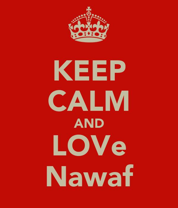KEEP CALM AND LOVe Nawaf