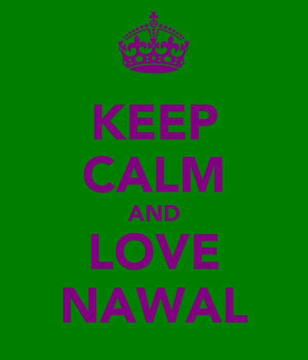 KEEP CALM AND LOVE NAWAL