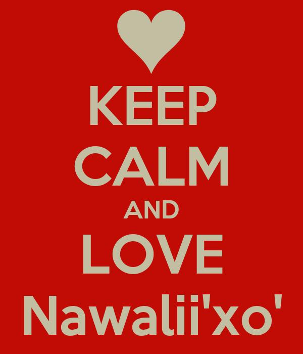 KEEP CALM AND LOVE Nawalii'xo'