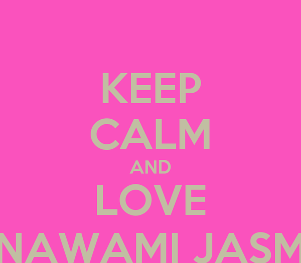 KEEP CALM AND LOVE NAWAMI JASM