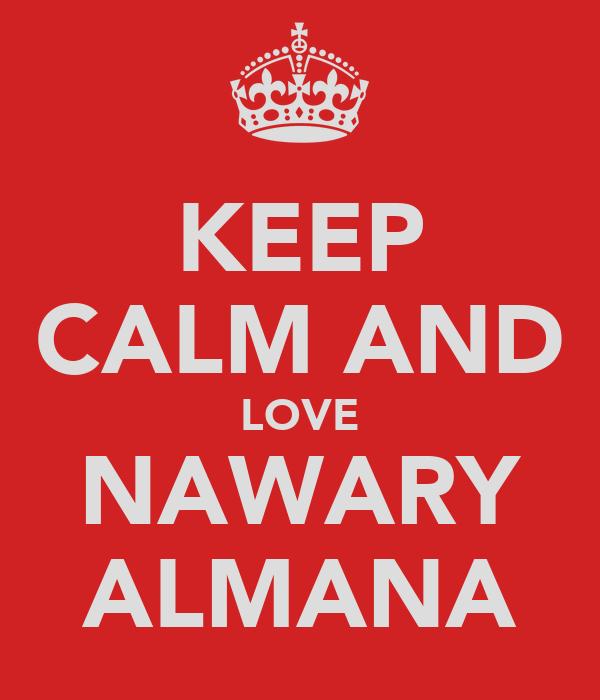 KEEP CALM AND LOVE NAWARY ALMANA