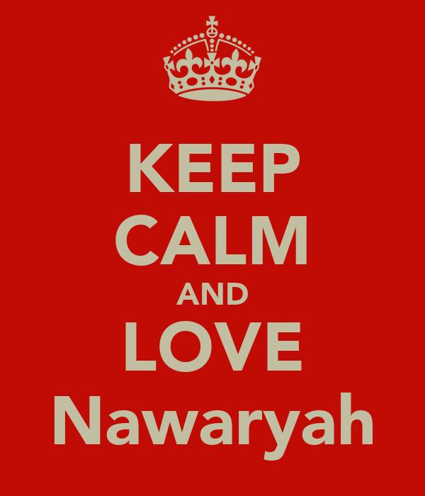KEEP CALM AND LOVE Nawaryah
