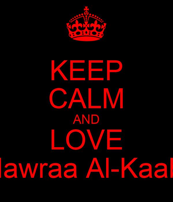 KEEP CALM AND LOVE Nawraa Al-Kaabi