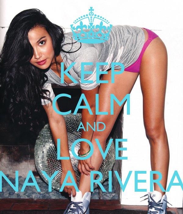 KEEP CALM AND LOVE NAYA RIVERA