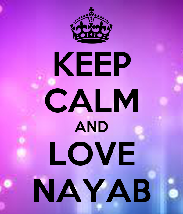 KEEP CALM AND LOVE NAYAB