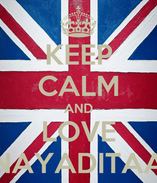 KEEP CALM AND LOVE NAYADITAA