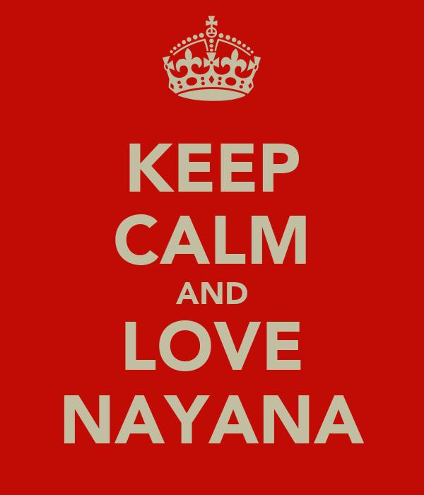 KEEP CALM AND LOVE NAYANA
