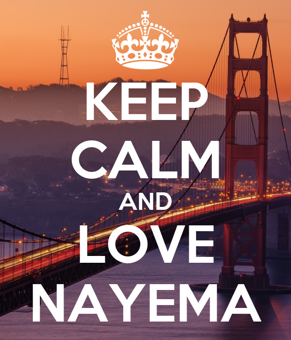 KEEP CALM AND LOVE NAYEMA
