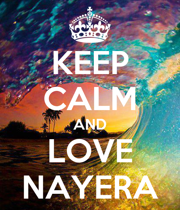 KEEP CALM AND LOVE NAYERA