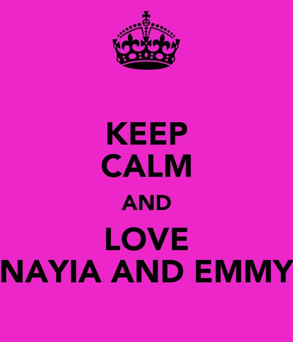 KEEP CALM AND LOVE NAYIA AND EMMY