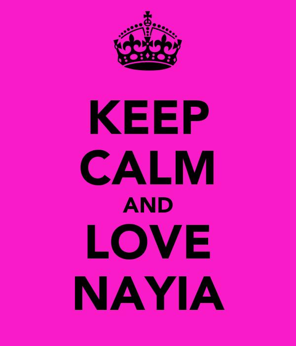 KEEP CALM AND LOVE NAYIA