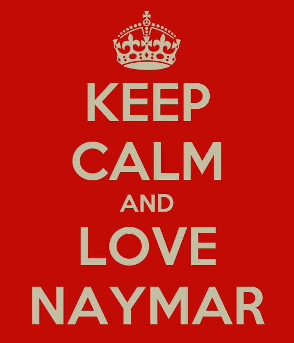 KEEP CALM AND LOVE NAYMAR
