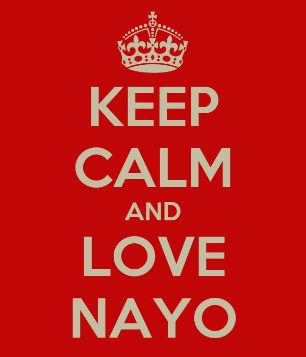 KEEP CALM AND LOVE NAYO
