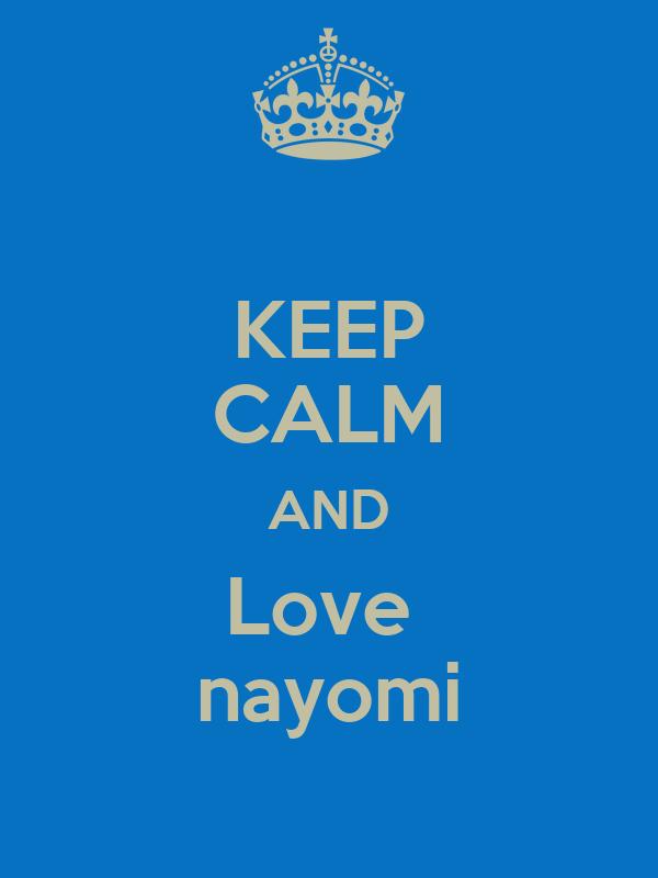 KEEP CALM AND Love  nayomi