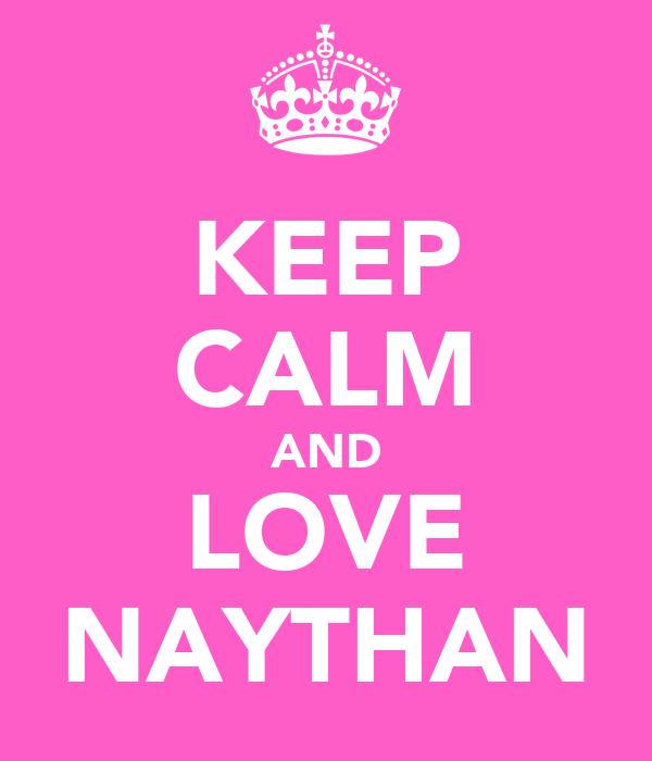 KEEP CALM AND LOVE NAYTHAN